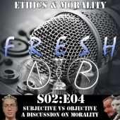 fresh air S02E04 Subjective vs Objective Morality