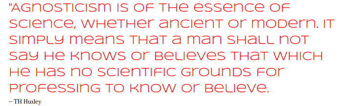 agnosticism TH Huxley Quote